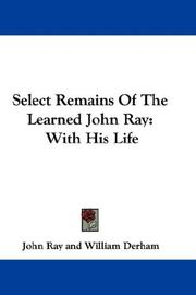 Cover of: Select Remains Of The Learned John Ray | John Ray, William Derham