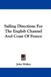 Cover of: Sailing Directions For The English Channel And Coast Of France | John Walker