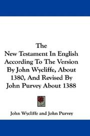 Cover of: The New Testament In English According To The Version By John Wycliffe, About 1380, And Revised By John Purvey About 1388 |