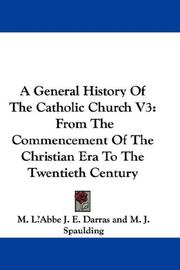 Cover of: A General History Of The Catholic Church V3 | M. LВїAbbe J. E. Darras