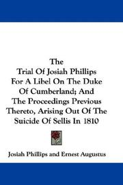 Cover of: The Trial Of Josiah Phillips For A Libel On The Duke Of Cumberland; And The Proceedings Previous Thereto, Arising Out Of The Suicide Of Sellis In 1810 | Josiah Phillips