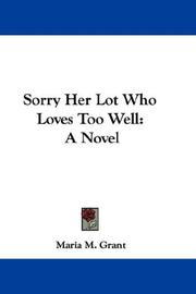 Cover of: Sorry Her Lot Who Loves Too Well | Maria M. Grant