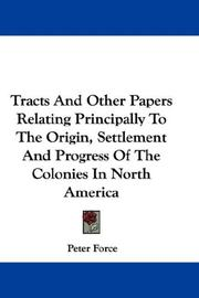 Cover of: Tracts And Other Papers Relating Principally To The Origin, Settlement And Progress Of The Colonies In North America | Peter Force