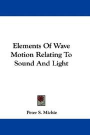 Cover of: Elements Of Wave Motion Relating To Sound And Light | Peter S. Michie