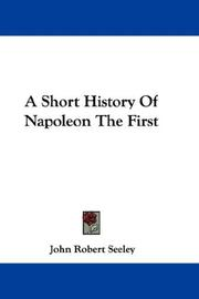Cover of: A Short History Of Napoleon The First | John Robert Seeley