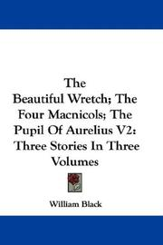 Cover of: The Beautiful Wretch; The Four Macnicols; The Pupil Of Aurelius V2