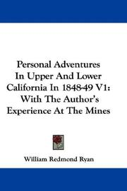 Cover of: Personal Adventures In Upper And Lower California In 1848-49 V1 | William Redmond Ryan