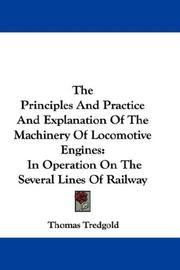 Cover of: The Principles And Practice And Explanation Of The Machinery Of Locomotive Engines