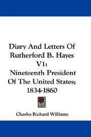 Cover of: Diary And Letters Of Rutherford B. Hayes V1 | Charles Richard Williams