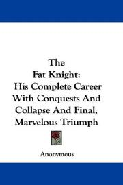 Cover of: The Fat Knight: His Complete Career With Conquests And Collapse And Final, Marvelous Triumph