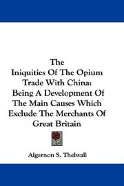Cover of: The Iniquities Of The Opium Trade With China | Algernon S. Thelwall