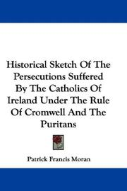 Cover of: Historical sketch of the persecutions suffered by the Catholics of Ireland under the rule of Cromwell and the Puritans
