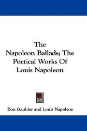 Cover of: The Napoleon Ballads; The Poetical Works Of Louis Napoleon | Bon Gaultier