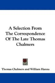 Cover of: A Selection From The Correspondence Of The Late Thomas Chalmers | Thomas Chalmers