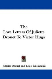 Cover of: The Love Letters Of Juliette Drouet To Victor Hugo