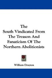 The South Vindicated From The Treason And Fanaticism Of The Northern Abolitionists