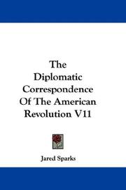 Cover of: The Diplomatic Correspondence Of The American Revolution V11 | Jared Sparks