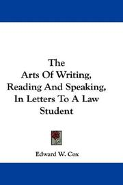 Cover of: The Arts Of Writing, Reading And Speaking, In Letters To A Law Student | Edward W. Cox