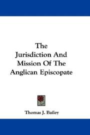 Cover of: The Jurisdiction And Mission Of The Anglican Episcopate | Thomas J. Bailey