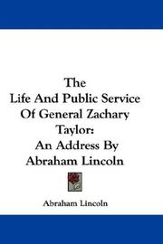 Cover of: The Life And Public Service Of General Zachary Taylor: An Address By Abraham Lincoln