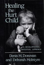 Cover of: Healing the hurt child | Denis M. Donovan