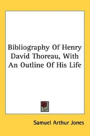 Cover of: Bibliography Of Henry David Thoreau, With An Outline Of His Life | Samuel Arthur Jones