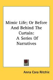 Cover of: Mimic Life; Or Before And Behind The Curtain | Anna Cora Ritchie