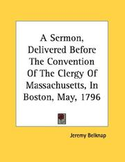 Cover of: A Sermon, Delivered Before The Convention Of The Clergy Of Massachusetts, In Boston, May, 1796