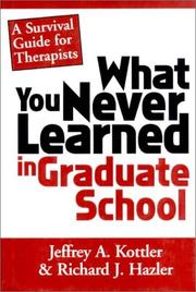 Cover of: What you never learned in graduate school | Jeffrey A. Kottler