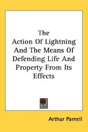 Cover of: The Action Of Lightning And The Means Of Defending Life And Property From Its Effects | Arthur Parnell