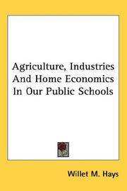 Cover of: Agriculture, Industries And Home Economics In Our Public Schools | Willet M. Hays