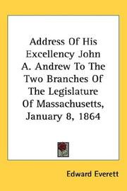 Cover of: Address Of His Excellency John A. Andrew To The Two Branches Of The Legislature Of Massachusetts, January 8, 1864