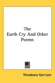 Cover of: The Earth Cry And Other Poems | Theodosia Garrison