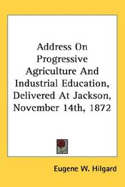 Cover of: Address On Progressive Agriculture And Industrial Education, Delivered At Jackson, November 14th, 1872 | Eugene W. Hilgard