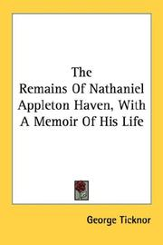 Cover of: The Remains Of Nathaniel Appleton Haven, With A Memoir Of His Life