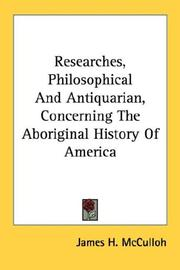 Cover of: Researches, Philosophical And Antiquarian, Concerning The Aboriginal History Of America | James H. McCulloh