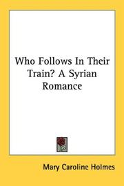 Cover of: Who Follows In Their Train? A Syrian Romance | Mary Caroline Holmes