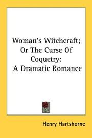 Cover of: Woman's witchcraft, or, The curse of coquetry