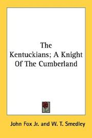 Cover of: The Kentuckians; A Knight Of The Cumberland | John Fox Jr.