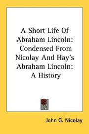 Cover of: Short Life of Abraham Lincoln: Condensed from Nicolay & Hay's Abraham Lincoln