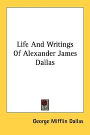 Cover of: Life And Writings Of Alexander James Dallas