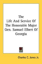 Cover of: The Life And Service Of The Honorable Major Gen. Samuel Elbert Of Georgia | Charles C. Jones Jr.