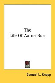Cover of: The Life Of Aaron Burr | Samuel L. Knapp