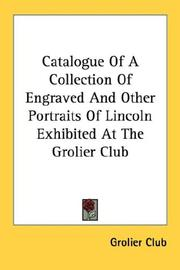 Cover of: Catalogue Of A Collection Of Engraved And Other Portraits Of Lincoln Exhibited At The Grolier Club