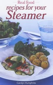 Cover of: Real Food Recipes for Your Steamer (Real Food) | Carolyn Humphries