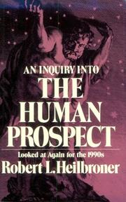 Cover of: An Inquiry into the Human Prospect, Updated and Reconsidered for the Nineteen Nineties | Robert Louis Heilbroner