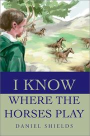 Cover of: I Know Where the Horses Play | Daniel Nicholas Shields