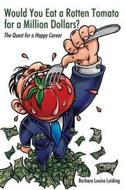 Cover of: Would You Eat a Rotten Tomato for a Million Dollars | Barbara Louise Leiding