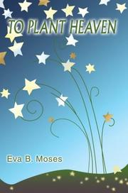 Cover of: To Plant Heaven | Eva B. Moses