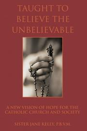 Cover of: Taught to Believe the Unbelievable | Jane Kelly